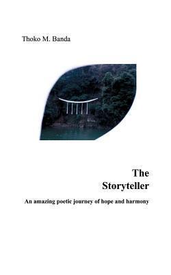 The Storyteller: An amazing poetic journey of hope and harmony Thoko M Banda