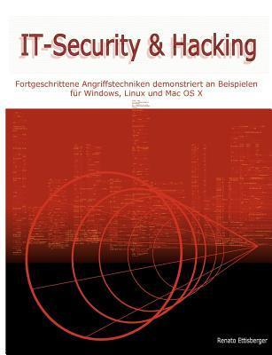 IT-Security & Hacking: Fortgeschrittene Angriffstechniken demonstriert an Beispielen für Windows, Linux und Mac OS X  by  Renato Ettisberger