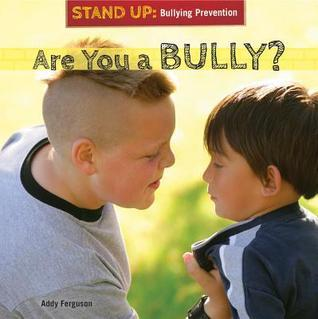 Are You a Bully?  by  Addy Ferguson