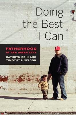 Doing the Best I Can: Fatherhood in the Inner City  by  Kathryn Edin