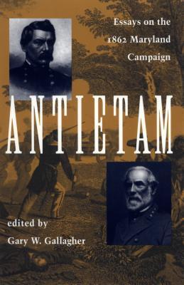Antietam  by  Gary W. Gallagher