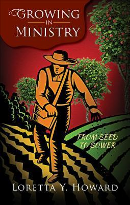 Growing in Ministry: From Seed to Sower  by  Loretta Y. Howard