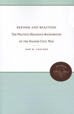 Reform and Reaction: The Politico-Religious Background of the Spanish Civil War José M. Sánchez
