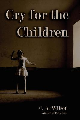Cry for the Children  by  C.A. Wilson