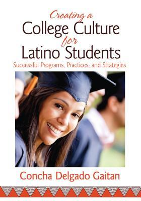 Creating a College Culture for Latino Students: Successful Programs, Practices, and Strategies  by  Concha Delgado-Gaitan