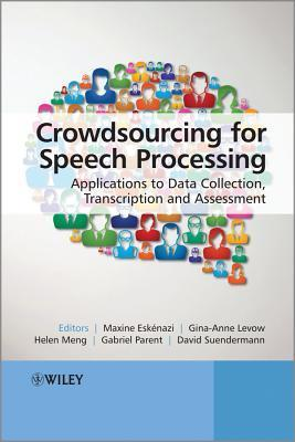 Crowdsourcing for Speech Processing: Applications to Data Collection, Transcription and Assessment Maxine Eskenazi