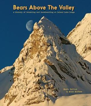 Bears Above the Valley: A History of Catskiing and Snowboarding at Island Lake Lodge Mike McPhee