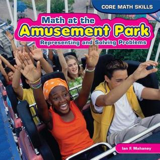 Math at the Amusement Park: Representing and Solving Problems Ian F. Mahaney