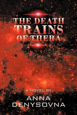 The Death Trains of Thera  by  Anna Denysovna