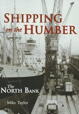 Shipping on the Humber: The North Bank  by  Mike    Taylor