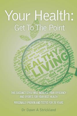 Your Health: Get to the Point  by  Dawn A. Strickland