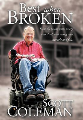 Best When Broken: Even the Young Grow Weary and Tired, and Young Men Stumble and Fall. Scott Coleman