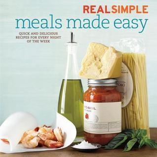 Real Simple Meals Made Easy: Quick and Delicious Recipes for Every Night of the Week Real Simple
