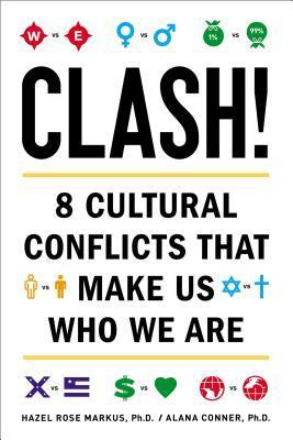 Clash!: 8 Cultural Conflicts That Make Us Who We Are Hazel Rose Markus