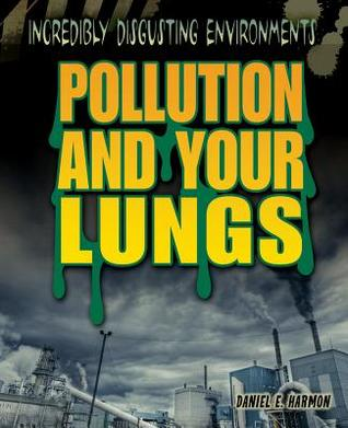 Pollution and Your Lungs  by  Daniel E. Harmon