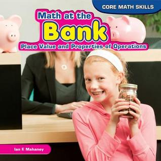 Math at the Bank: Place Value and Properties of Operations Ian F. Mahaney