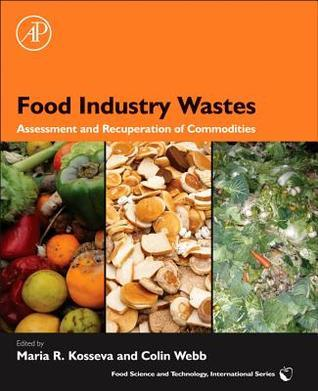 Food Industry Wastes: Assessment and Recuperation of Commodities  by  Maria Kosseva