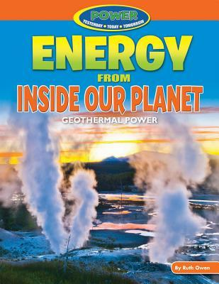 Energy from Inside Our Planet: Geothermal Power  by  Ruth Owen
