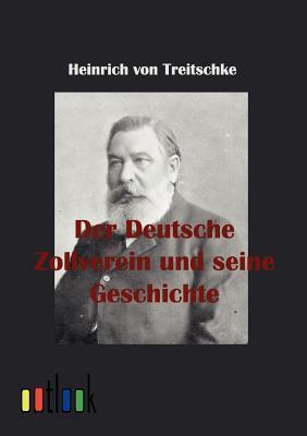 Der Deutsche Zollverein Und Seine Geschichte Heinrich Von Treitschke