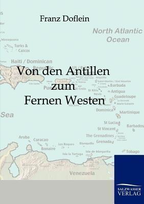 Von Den Antillen Zum Fernen Westen  by  Franz Doflein