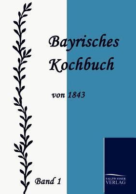 Bayrisches Kochbuch Von 1843  by  Maria Daisenberger