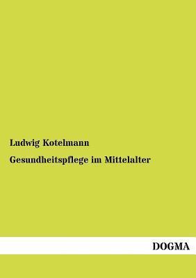 Gesundheitspflege Im Mittelalter Ludwig Kotelmann