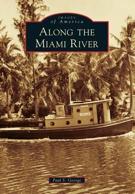 Along the Miami River Paul S George