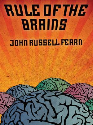 Rule of the Brains: Classic Science Fiction Stories John Russell Fearn