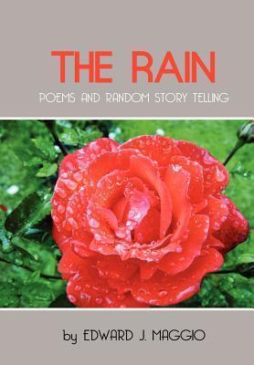 The Rain: Poems and Random Story Telling  by  Edward Maggio