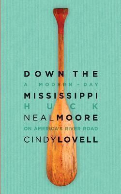 Down the Mississippi: A Modern-Day Huck on Americas River Road  by  Neal Moore