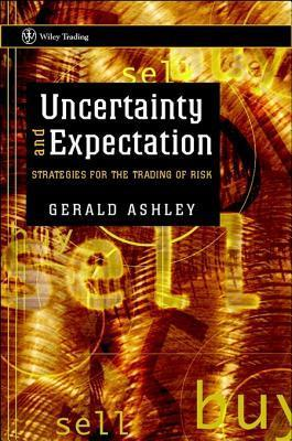 Uncertainty and Expectation: Strategies for the Trading of Risk  by  Gerald Ashley