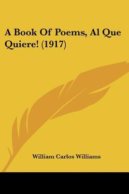 A Book of Poems, Al Que Quiere! (1917)  by  William Carlos Williams