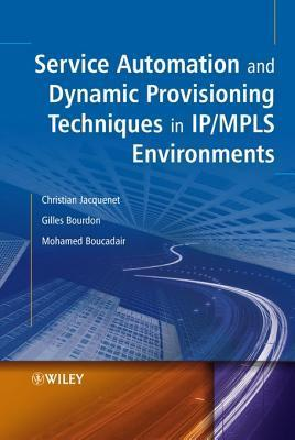 Service Automation and Dynamic Provisioning Techniques in IP / Mpls Environments  by  Christian Jacquenet