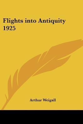 Flights Into Antiquity 1925 Arthur Weigall
