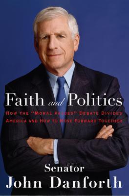 Faith and Politics  by  John C. Danforth