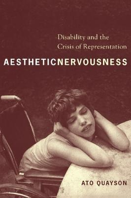 Aesthetic Nervousness: Disability and the Crisis of Representation Ato Quayson