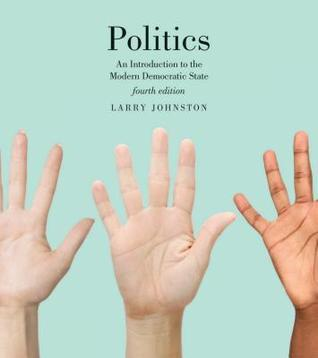 Politics (Canadian Edition): An Introduction to the Modern Democratic State, Fourth Edition  by  Larry Johnston