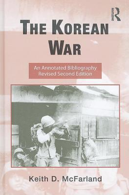 The Korean War, an Annotated Bibliography  by  Keith D. McFarland