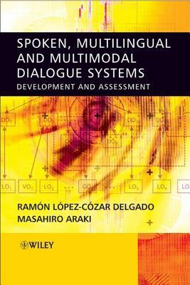 Spoken, Multilingual and Multimodal Dialogue Systems: Development and Assessment Ramon Lopez Cozar Delgado