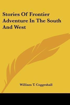 Stories of Frontier Adventure in the South and West  by  William T. Coggeshall