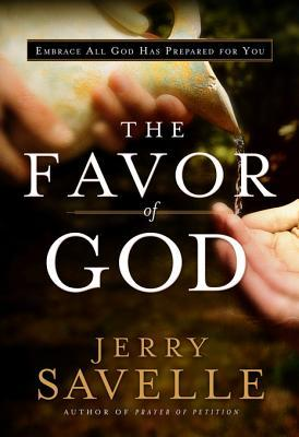 The Favor of God: Embrace All God Has Prepared for You Jerry Savelle