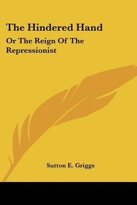 The Hindered Hand: Or the Reign of the Repressionist  by  Sutton E. Griggs