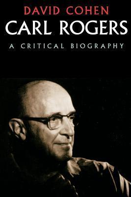 Carl Rogers: A Critical Biography David Cohen