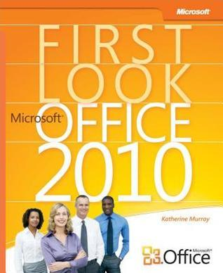 First Look: Microsoft(r) Office 2010 Katherine Murray