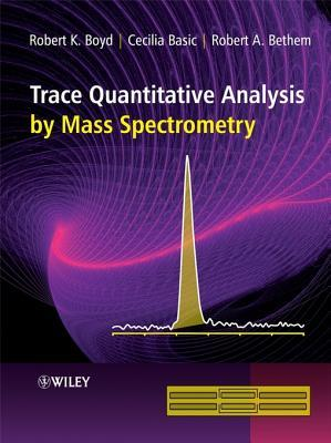 Trace Quantitative Analysis Mass Spectrometry by Robert K. Boyd
