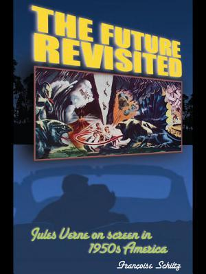 The Future Revisited: Jules Verne on Screen in 1950s America  by  Francoise Schiltz