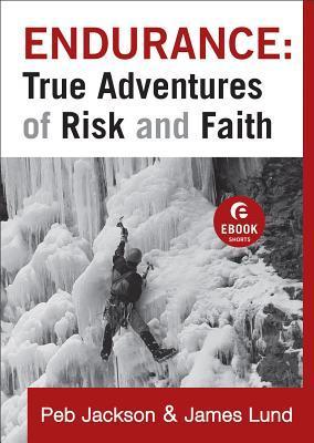 Endurance: True Adventures of Risk and Faith Peb Jackson