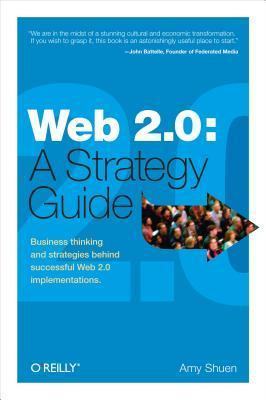Web 2.0: A Strategy Guide: Business Thinking and Strategies Behind Successful Web 2.0 Implementations. Amy Shuen