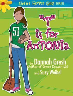 T Is for Antonia  by  Dannah Gresh