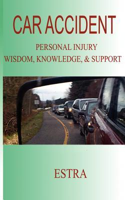 Car Accident: Personal Injury Wisdom, Knowledge, & Support  by  ESTRA